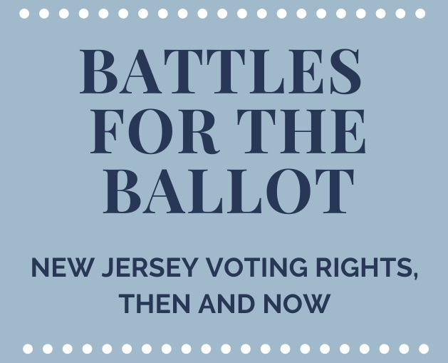 Battles for the Ballot: New Jersey Voting Rights, Then and Now